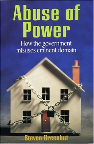 Abuse of Power: How the Government Misuses Eminent Domain 9781931643375
