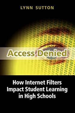 Access Denied: How Internet Filters Impact Student Learning in High Schools 9781934043073