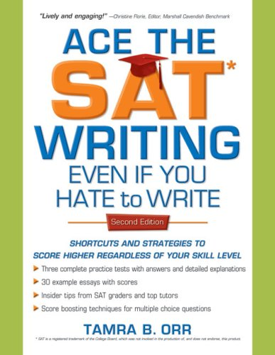 Ace the SAT Writing Even If You Hate to Write: Shortcuts and Strategies to Score Higher Regardless of Your Skill Level 9781932662306