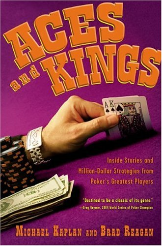 Aces and Kings: Inside Stories and Million-Dollar Strategies from Poker's Greatest Players 9781932958003