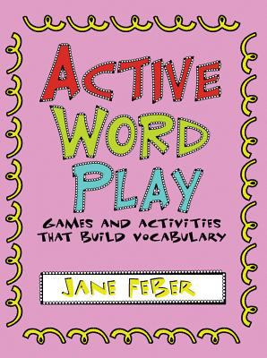 Active Word Play: Games and Activities That Build Vocabulary 9781934338162