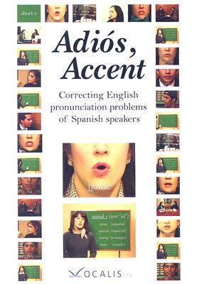 Adios, Accent: Correcting English Pronunciation Problems of Spanish Speakers 9781932653151