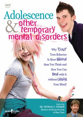 Adolescence and Other Temporary Mental Disorders: Why 'Crazy' Teen Behavior Is More Normal Than You Think and How You Can Deal with It Without Losing 9781934490129