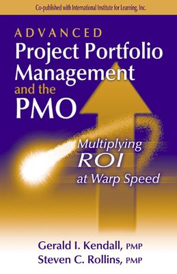 Advanced Project Portfolio Management and the Pmo: Multiplying Roi at Warp Speed 9781932159028