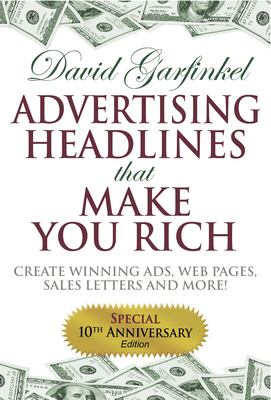 Advertising Headlines That Make You Rich: Create Winning Ads, Web Pages, Sales Letters and More 9781933596259