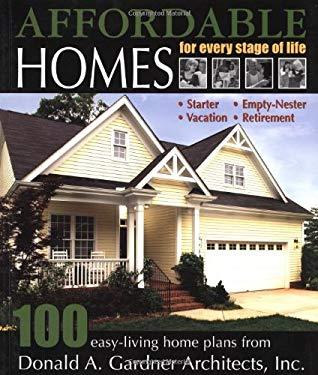 Affordable Homes for Every Stage of Life: 100 Easy-Living Home Plans from Donald A. Gardner Architects 9781932553048