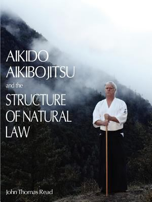 Aikido, Aikibojitsu, and the Structure of Natural Law 9781936400379