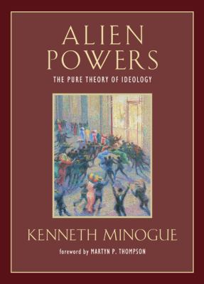 Alien Powers: The Pure Theory of Ideology 9781933859798