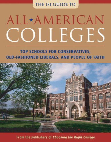 All-American Colleges: Top Schools for Conservatives, Old-Fashioned Liberals, and People of Faith 9781932236880