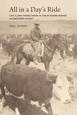 All in a Day's Ride, Life Along Horse Creek in the Wyoming Range, an Enduring Legacy 9781932636826