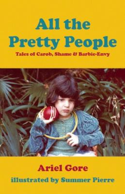 All the Pretty People: Tales of Carob, Shame, & Barbie-Envy 9781934620120