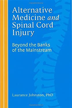 Alternative Medicine and Spinal Cord Injury: Beyond the Banks of the Mainstream 9781932603507