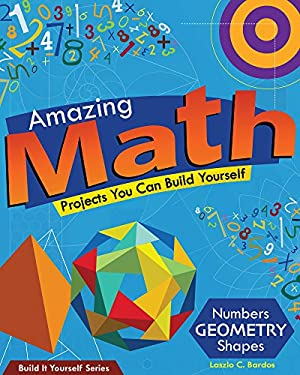 Amazing Math Projects You Can Build Yourself 9781934670576