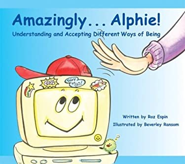 Amazingly... Alphie!: Understanding and Accepting Different Ways of Being 9781931282536