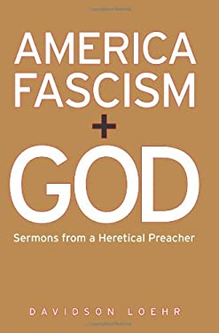 America, Fascism, and God: Sermons from a Heretical Preacher 9781931498937