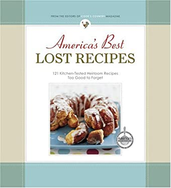 America's Best Lost Recipes: 121 Kitchen-Tested Heirloom Recipes Too Good to Forget! 9781933615189