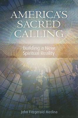 America's Sacred Calling: Building a New Spiritual Reality 9781931847797