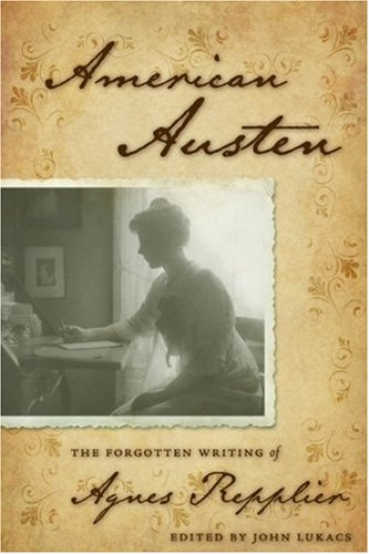 American Austen: The Forgotten Writing of Agnes Repplier 9781933859866
