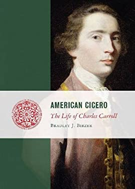 American Cicero: The Life of Charles Carroll 9781933859897
