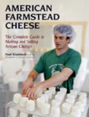 American Farmstead Cheese: The Complete Guide to Making and Selling Artisan Cheeses 9781931498777