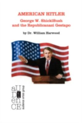 American Hitler: George W. Shicklbush and the Republicanazi Gestapo 9781934209875