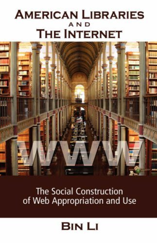 American Libraries and the Internet: The Social Construction of Web Appropriation and Use 9781934043875