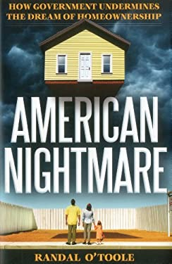 American Nightmare: How Government Undermines the Dream of Home Ownership 9781937184889