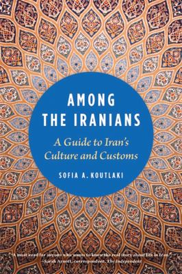 Among the Iranians: A Guide to Iran's Culture and Customs 9781931930901