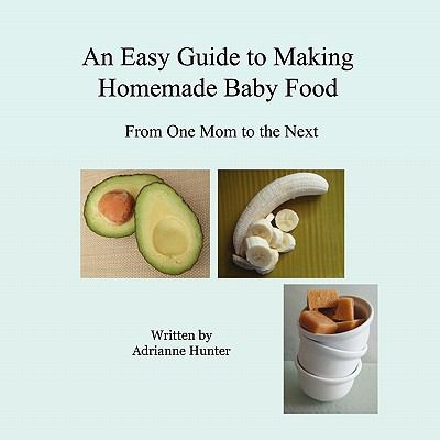 An Easy Guide to Making Homemade Baby Food 9781935290131