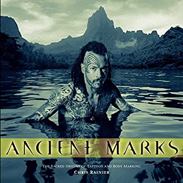 Ancient Marks: The Sacred Origins of Tattoos and Body Marking 9781932771756
