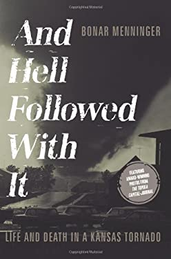And Hell Followed with It: Life and Death in a Kansas Tornado 9781934572498
