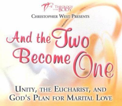 And the Two Become One: Unity, the Eucharist, and God's Plan for Marital Love