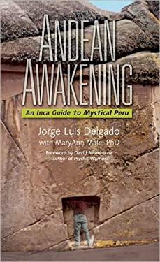 Andean Awakening: An Inca Guide to Mystical Peru 9781937462048