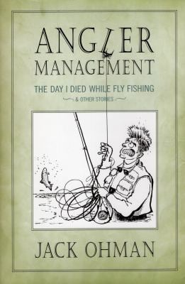 Angler Management: The Day I Died While Fly Fishing & Other Stories 9781934753040