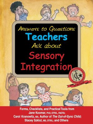 Answers to Questions Teachers Ask about Sensory Integration: Forms, Checklists, and Practical Tools for Teachers and Parents 9781932565461