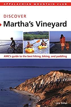 Appalachian Mountain Club: Discover Martha's Vineyard: AMC's Guide to the Best Hiking, Biking, and Paddling 9781934028247