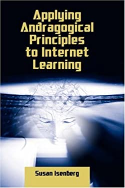 Applying Andragogical Principles to Internet Learning 9781934043196
