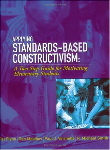 Applying Standards-Based Constructivism: A Two-Step Guide for Motivating Elementary Students 9781930556669