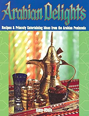 Arabian Delights: Recipes & Princely Entertaining Ideas from the Arabian Peninsula 9781933102559