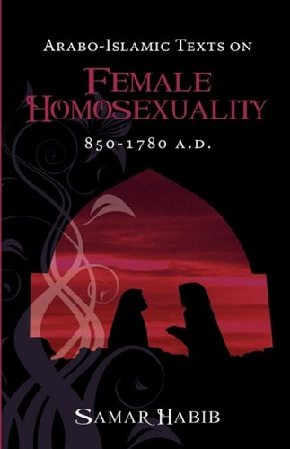 Arabo-Islamic Texts on Female Homosexuality, 850 - 1780 A.D. 9781934844113