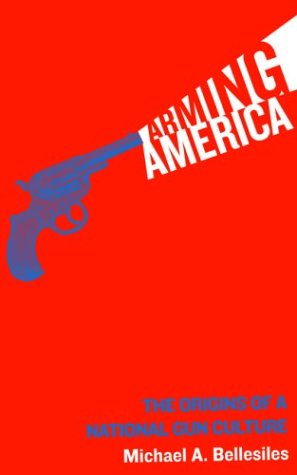 Arming America: The Origins of a National Gun Culture