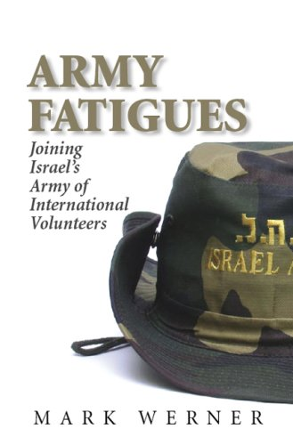 Army Fatigues: Joining Israel's Army of International Volunteers 9781934440087