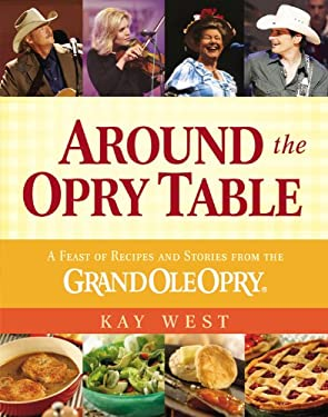 Around the Opry Table: A Feast of Recipes and Stories from the Grand OLE Opry 9781931722872