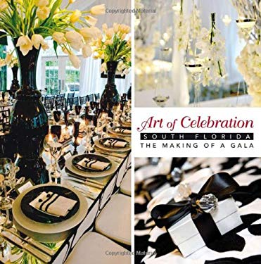 Art of Celebration: South Florida: The Making of a Gala 9781933415741