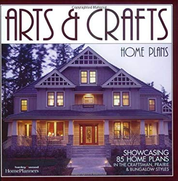 Arts & Crafts Home Plans: Showcasing 85 Home Plans in the Craftsman, Prairie and Bungalow Styles 9781931131261