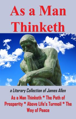 As a Man Thinketh: A Literary Collection of James Allen 9781936690374