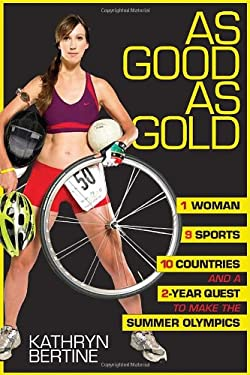 As Good as Gold: 1 Woman, 9 Sports, 10 Countries, and a 2-Year Quest to Make the Summer Olympics 9781933060538