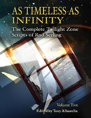 As Timeless as Infinity, Volume 5: The Complete Twilight Zone Scripts of Rod Serling 9781934267004