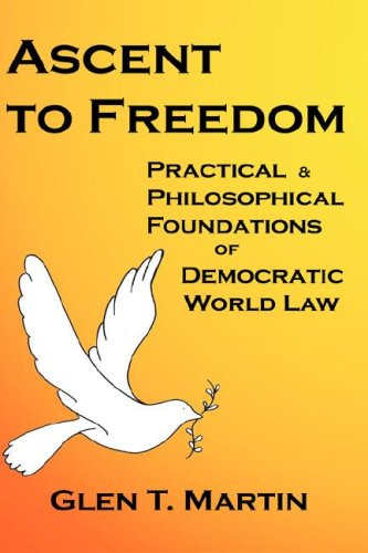 Ascent to Freedom: Practical and Philosophical Foundations of Democratic World Law 9781933567075