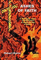 Ashes of Faith: A Doomsday Cult's Orchestration of Mass Murder in Africa 7793987